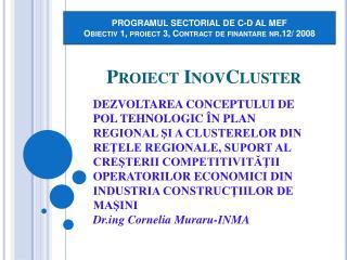PROGRAMUL SECTORIAL DE C-D AL MEF Obiectiv  1,  proiect  3, Contract de  finantare  nr.12/ 2008