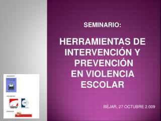 SEMINARIO: HERRAMIENTAS DE INTERVENCIÓN Y  PREVENCIÓN  EN VIOLENCIA ESCOLAR