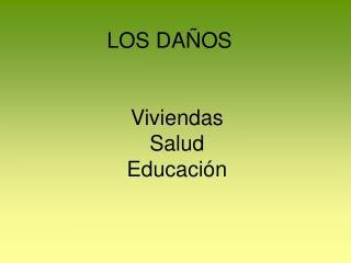 LOS DAÑOS  Viviendas Salud Educación