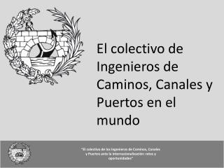 El colectivo de Ingenieros de Caminos, Canales y Puertos en el mundo