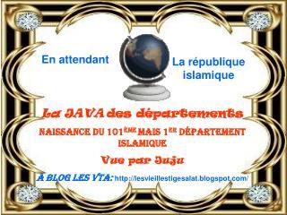 La JAVA des départements naissance du 101 ème  mais 1 er  département islamique Vue par Juju