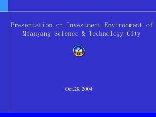 Presentation on Investment Environment of Mianyang Science & Technology City