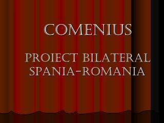 COMENIUS  PROIECT BILATERAL SPANIA-ROMANIA