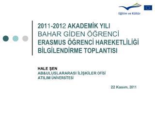 HALE ŞEN AB&ULUSLARARASI İLİŞKİLER  OFİSİ ATILIM  ÜNİVERSİTESİ                  22 Kasım , 2011