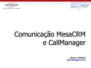 Comunicação MesaCRM e CallManager Alberto L VOSKELIS alberto@digistar.br