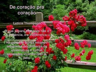 De coração pra coração Letícia Thompson O que separa corações não é a distância, é a indiferença.