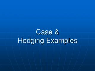 Case  Hedging Examples