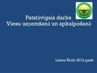 Patstāvīgais darbs  Viesu uzņemšanā un apkalpošanā Lāsma  Šķēle 2012.gads