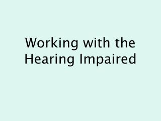 Working with the Hearing Impaired