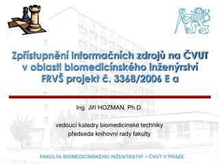 Ing. Jiří HOZMAN, Ph.D. vedoucí katedry biomedicínské techniky předseda knihovní rady fakulty