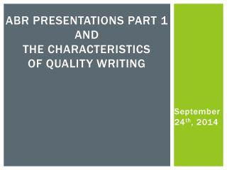 ABR Presentations Part 1 and the Characteristics of Quality Writing