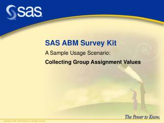 SAS ABM Survey Kit A Sample Usage Scenario: Collecting Group Assignment Values