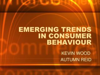 EMERGING TRENDS IN CONSUMER BEHAVIOUR