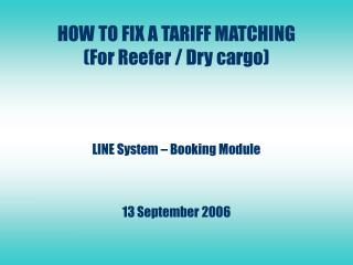 HOW TO FIX A TARIFF MATCHING (For Reefer / Dry cargo)
