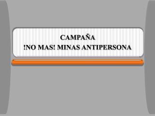 CAMPAÑA  !NO MAS! MINAS ANTIPERSONA