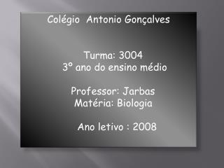Colégio  Antonio Gonçalves                      Turma: 3004