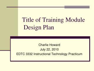 Title of Training Module  Design Plan