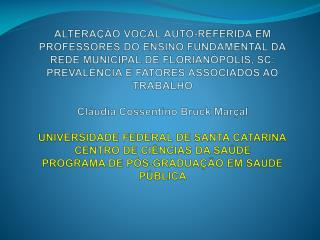 MÉTODO : Estudo transversal, de maio a julho 2009 em escolas municipais de Florianópolis;
