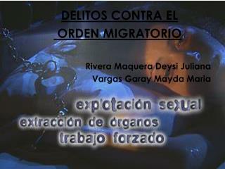 DELITOS CONTRA EL  ORDEN MIGRATORIO Rivera Maquera Deysi Juliana Vargas Garay Mayda Maria