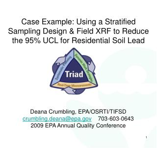 Case Example: Using a Stratified Sampling Design  Field XRF to Reduce the 95 UCL for Residential Soil Lead