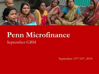 Penn Microfinance  September GBM September 15 th /16 th , 2014