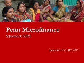 Penn Microfinance  September GBM September 15 th /16 th , 2014