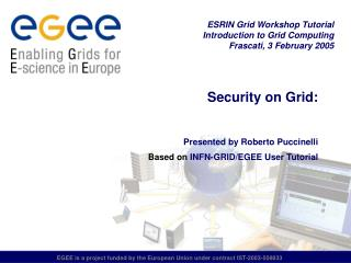 Security on Grid:   Presented by Roberto Puccinelli Based on  INFN-GRID/EGEE User Tutorial