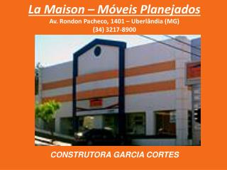 La Maison – Móveis Planejados Av. Rondon Pacheco, 1401 – Uberlândia (MG) (34) 3217-8900