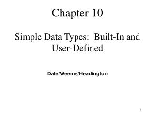 Chapter 10 Simple Data Types:  Built-In and User-Defined