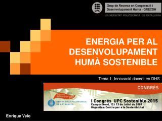 ENERGIA PER AL DESENVOLUPAMENT HUMÀ SOSTENIBLE