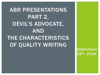 ABR Presentations Part  2, Devil's Advocate, and the Characteristics of Quality Writing