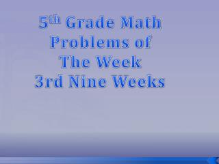 5 th  Grade Math Problems of  The Week 3rd  Nine Weeks
