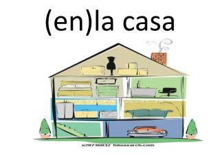(en)la casa