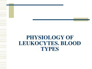 PHYSIOLOGY OF LEUKOCYTES. BLOOD TYPES