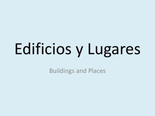 Edificios  y  Lugares