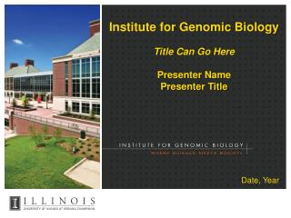 Institute for Genomic Biology Title Can Go Here Presenter Name Presenter Title