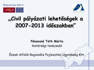 """"""" Civil pályázati lehetőségek a  2007-2013 időszakban"""""""