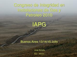 Congreso de Integridad en Instalaciones de Gas y Petroleo 2010 IAPG Buenos Aires 13/14/15 Julio