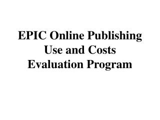 EPIC Online Publishing  Use and Costs  Evaluation Program