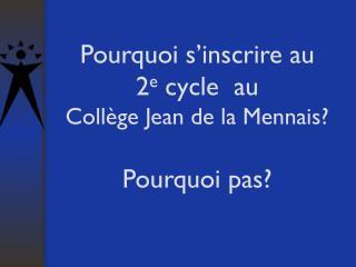 Pourquoi s'inscrire au  2 e  cycle  au  Collège Jean de la Mennais? Pourquoi pas?