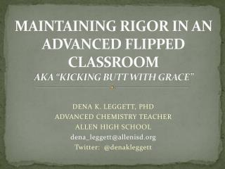 """MAINTAINING RIGOR IN AN ADVANCED FLIPPED  CLASSROOM AKA """"KICKING BUTT WITH GRACE """""""