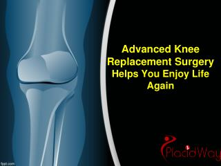 Advanced Knee Replacement Surgery Helps You Enjoy Life Again