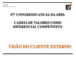 57° CONGRESSO ANUAL DA ABM: CADEIA DE VALORES COMO DIFERENCIAL COMPETITIVO