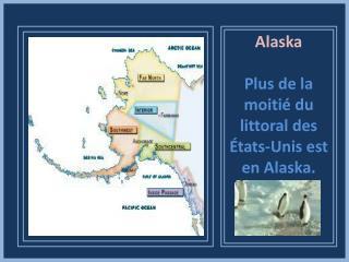 Alaska Plus de la moitié du littoral des États-Unis est en Alaska.