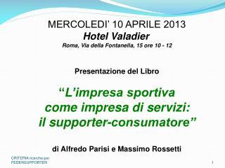 MERCOLEDI' 10 APRILE 2013  Hotel Valadier Roma, Via della Fontanella, 15 ore 10 - 12