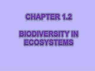 Chapter 1.2 Biodiversity in  Ecosystems