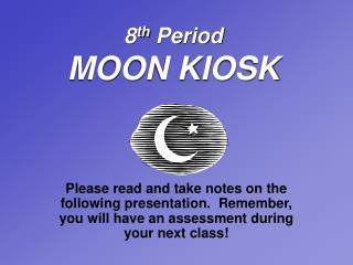8 th  Period MOON KIOSK