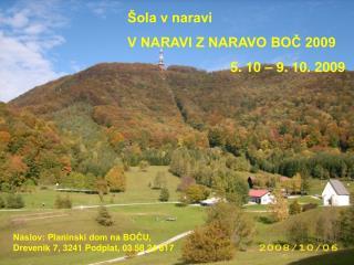 Šola v naravi V NARAVI Z NARAVO BOČ 2009                            5. 10 – 9. 10. 2009