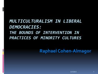 Multiculturalism in Liberal Democracies:  The bounds of intervention in practices of minority cultures