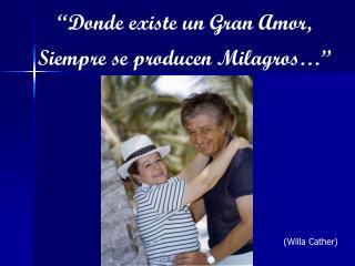 """Donde existe un  Gran Amor , Siempre se producen Milagros…"""